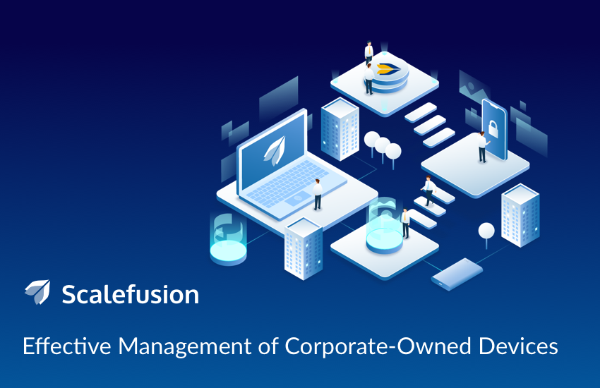 Effective Management of Corporate-Owned Devices