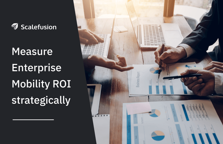 How to Measure your Enterprise Mobility ROI?
