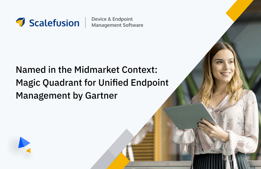 Scalefusion- Named in the Midmarket Context: Magic Quadrant for Unified Endpoint by Gartner